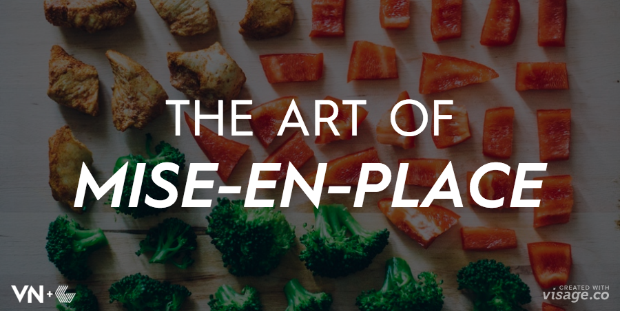 Hack Your Life with the Mise-En-Place Strategy Chefs Use